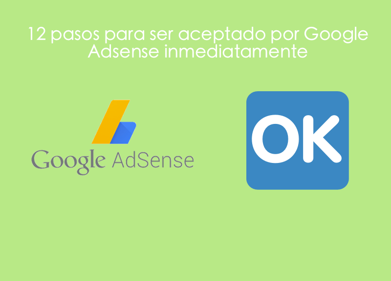12 pasos para ser aceptado por Google Adsense inmediatamente