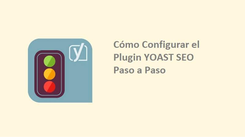 Cómo Configurar el Plugin YOAST SEO Paso a Paso