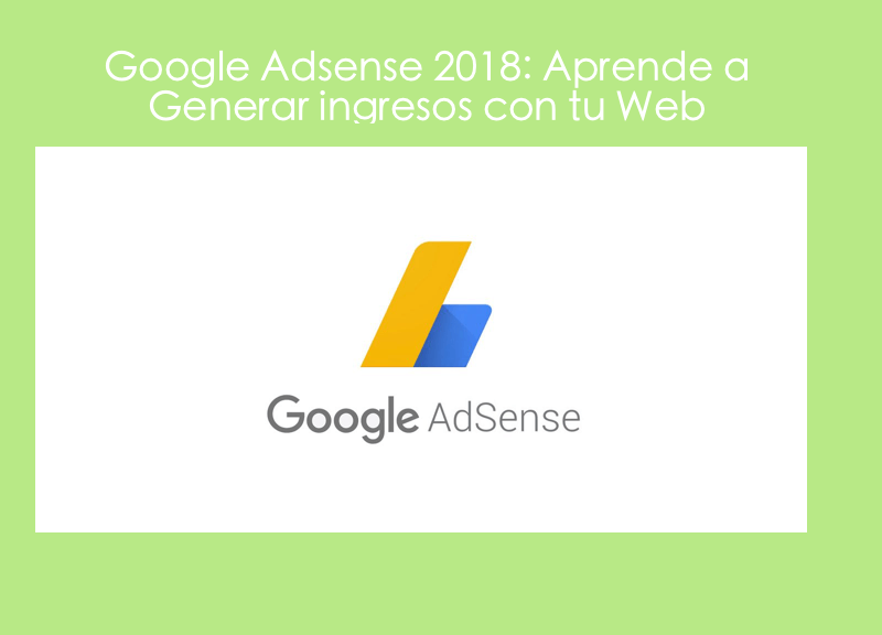 Google Adsense 2018: Aprende a Generar ingresos con tu Web