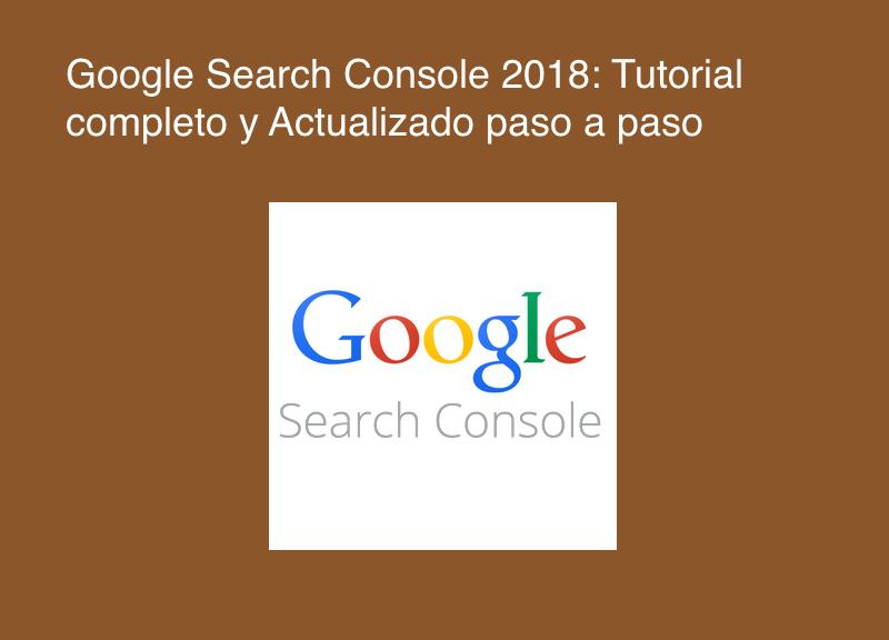 Google Search Console 2018: Tutorial completo y Actualizado paso a paso