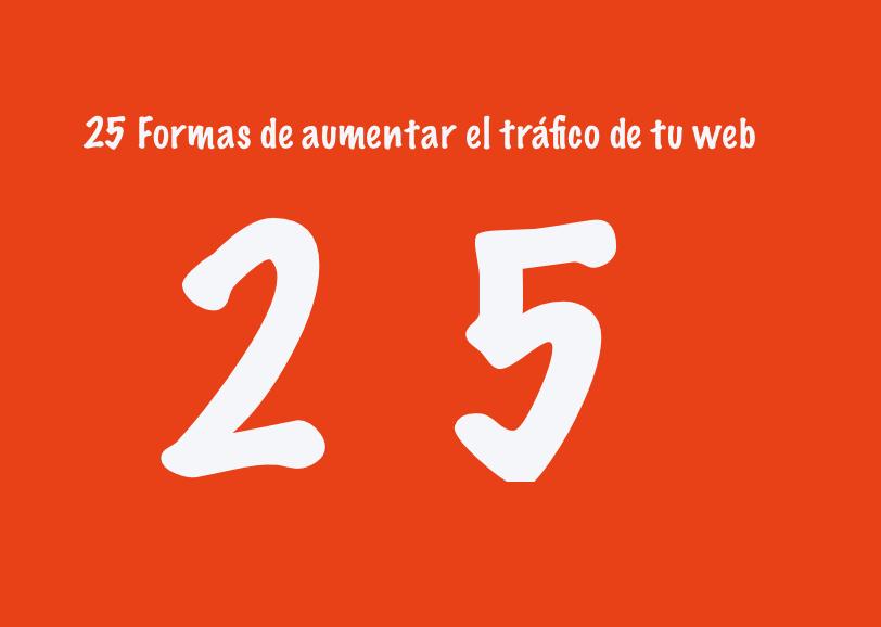 25 Formas de aumentar el tráfico de tu web