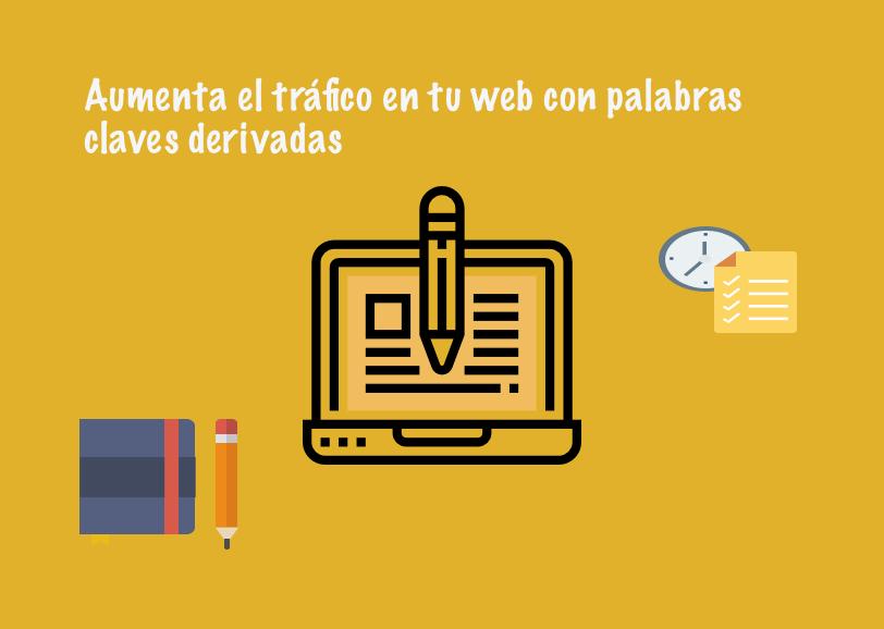 Aumenta el trafico de tu web con palabras claves derivadas