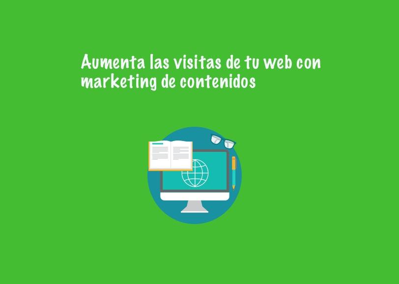 Aumenta las visitas de tu web con marketing de contenidos