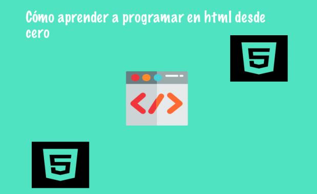 Cómo aprender a programar en html desde cero