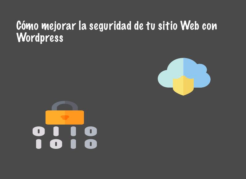 Cómo mejorar la seguridad de tu sitio Web con Wordpress