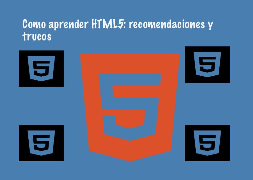 Como aprender HTML5: recomendaciones y trucos