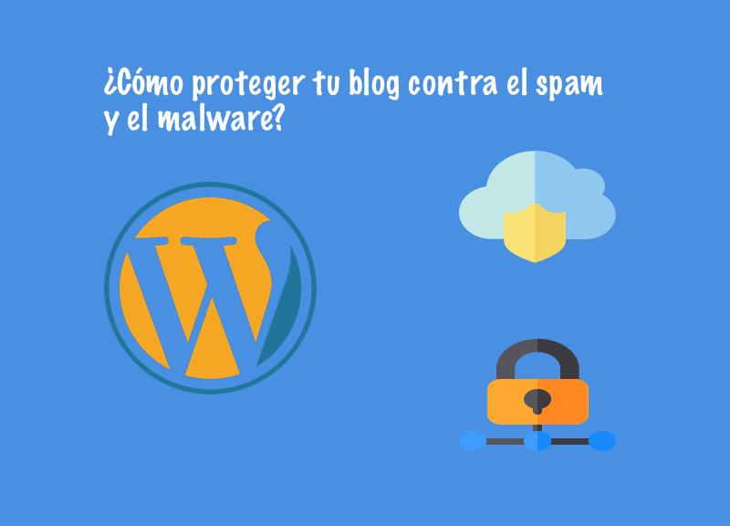 Como proteger tu blog contra el spam y el malware